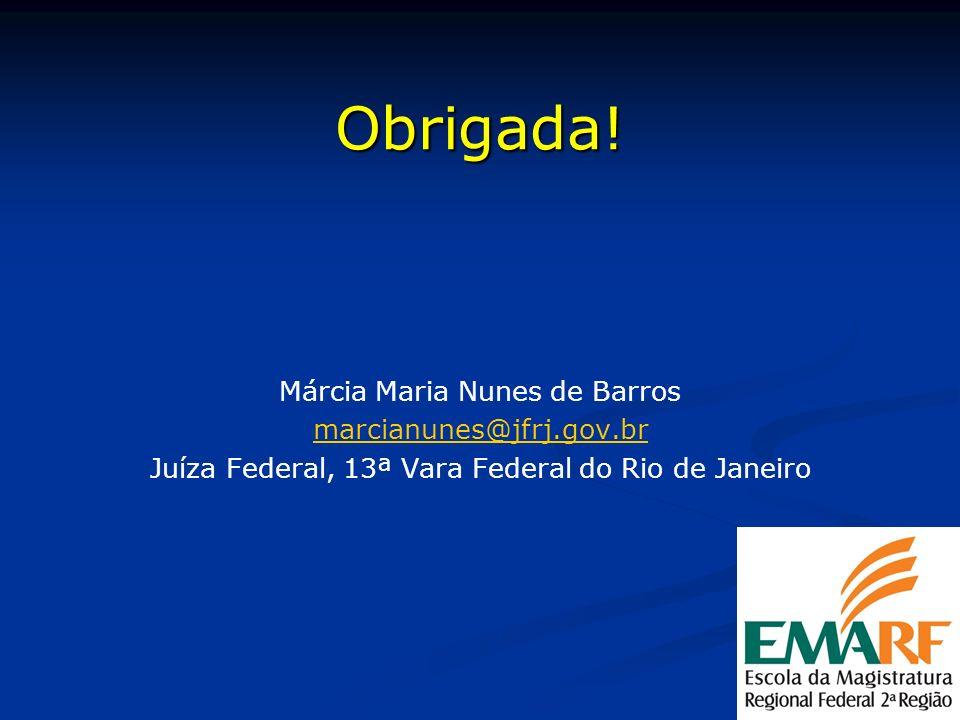 Obrigada! Márcia Maria Nunes de Barros marcianunes@jfrj.gov.br