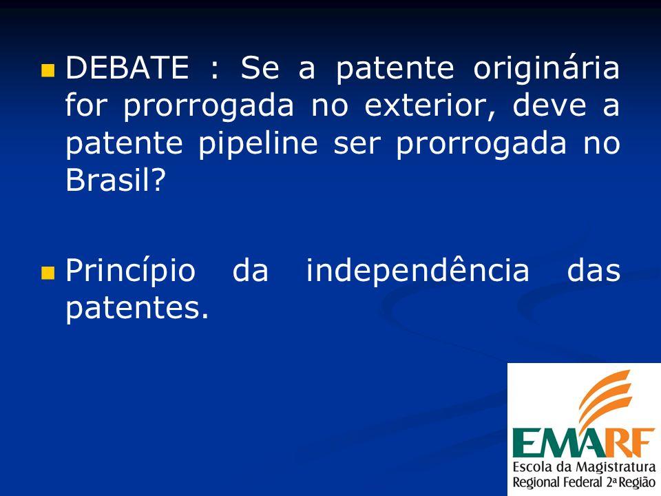DEBATE : Se a patente originária for prorrogada no exterior, deve a patente pipeline ser prorrogada no Brasil
