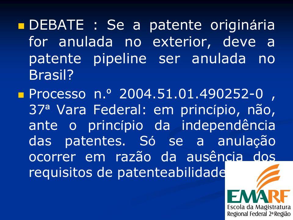 DEBATE : Se a patente originária for anulada no exterior, deve a patente pipeline ser anulada no Brasil