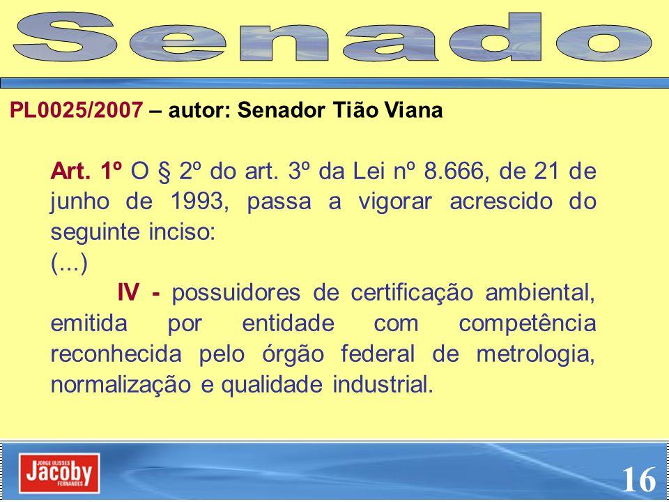 Senado PL0025/2007 – autor: Senador Tião Viana.