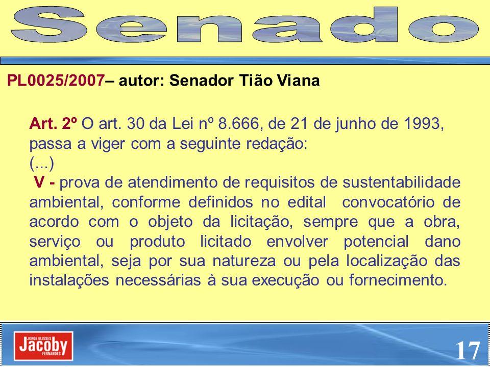 17 Senado PL0025/2007– autor: Senador Tião Viana