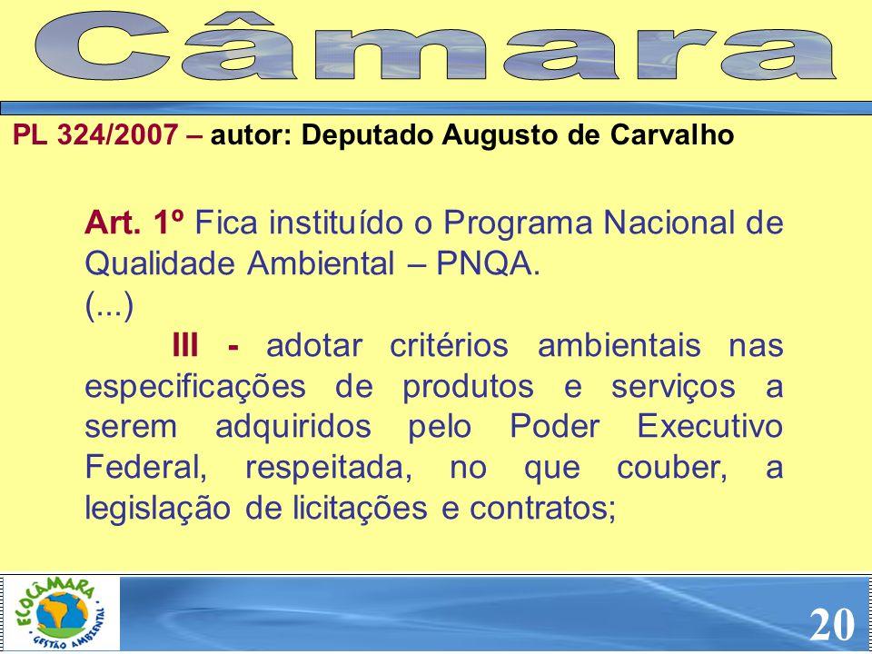 Câmara PL 324/2007 – autor: Deputado Augusto de Carvalho. Art. 1º Fica instituído o Programa Nacional de Qualidade Ambiental – PNQA.