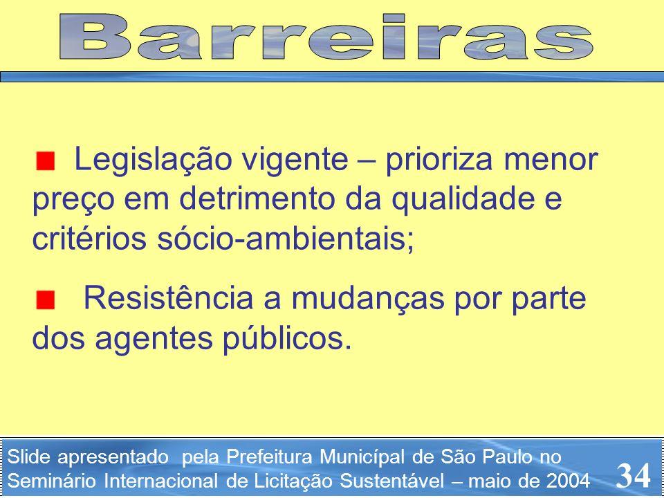 Barreiras Legislação vigente – prioriza menor preço em detrimento da qualidade e critérios sócio-ambientais;