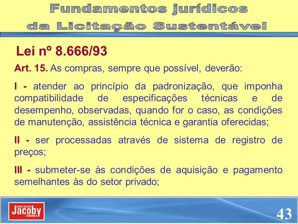 43 Fundamentos jurídicos da Licitação Sustentável Lei nº 8.666/93