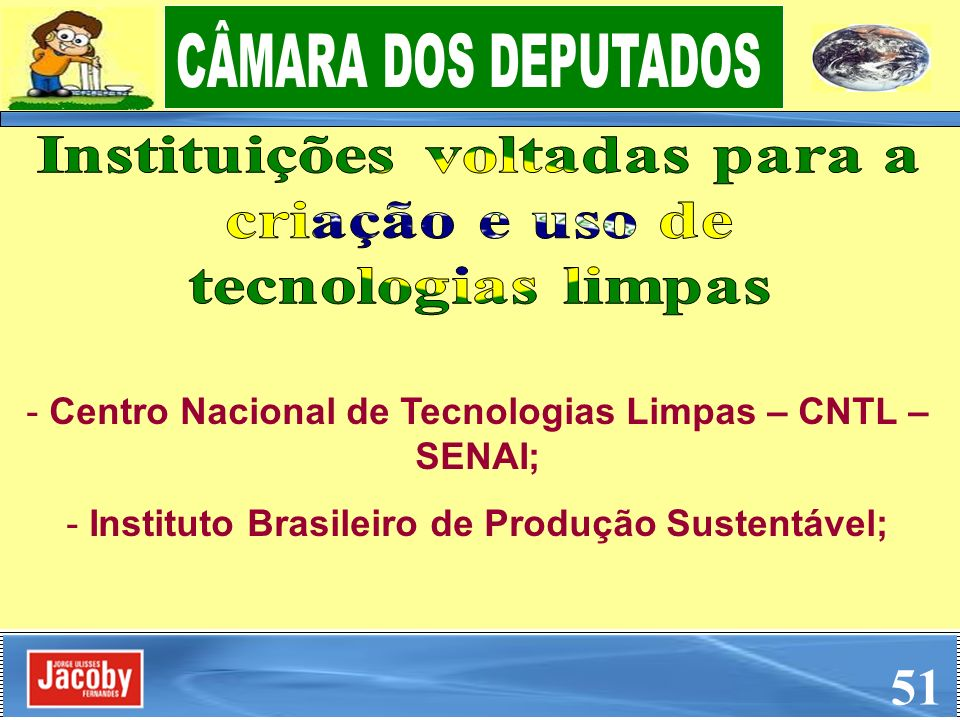 51 CÂMARA DOS DEPUTADOS Instituições voltadas para a criação e uso de