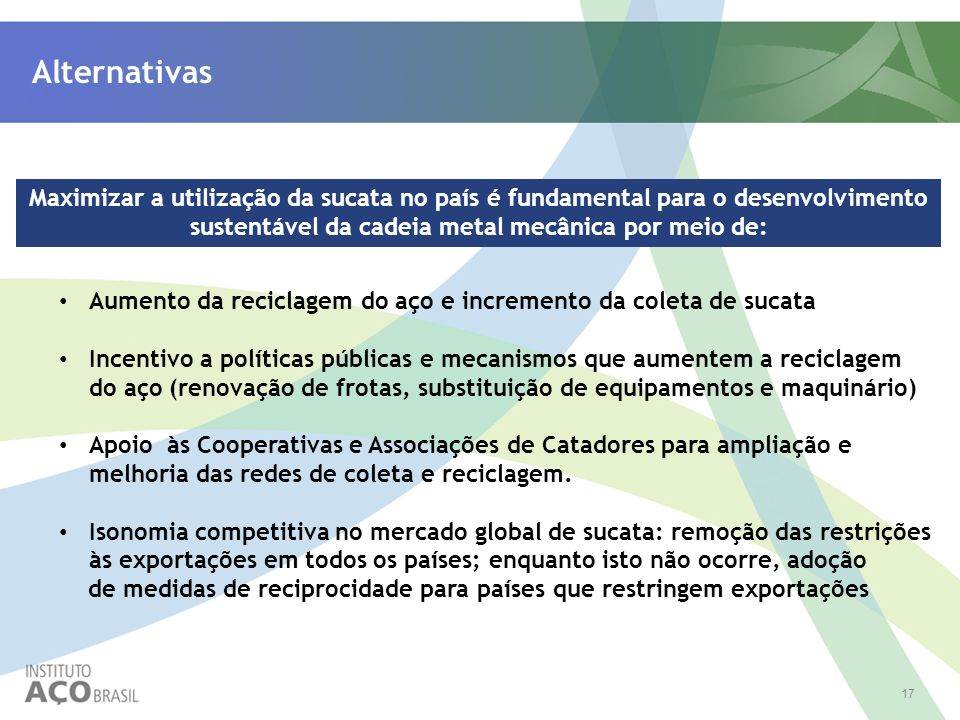 Alternativas Maximizar a utilização da sucata no país é fundamental para o desenvolvimento sustentável da cadeia metal mecânica por meio de: