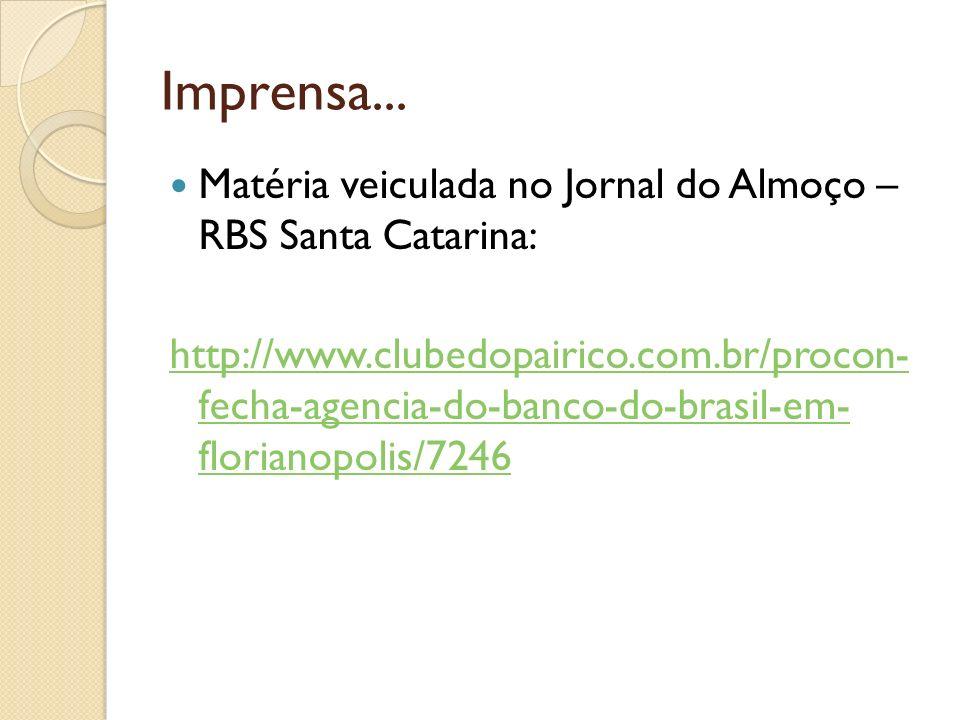 Imprensa... Matéria veiculada no Jornal do Almoço – RBS Santa Catarina:
