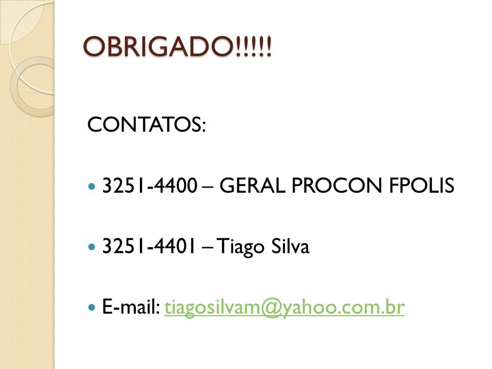 OBRIGADO!!!!! CONTATOS: 3251-4400 – GERAL PROCON FPOLIS
