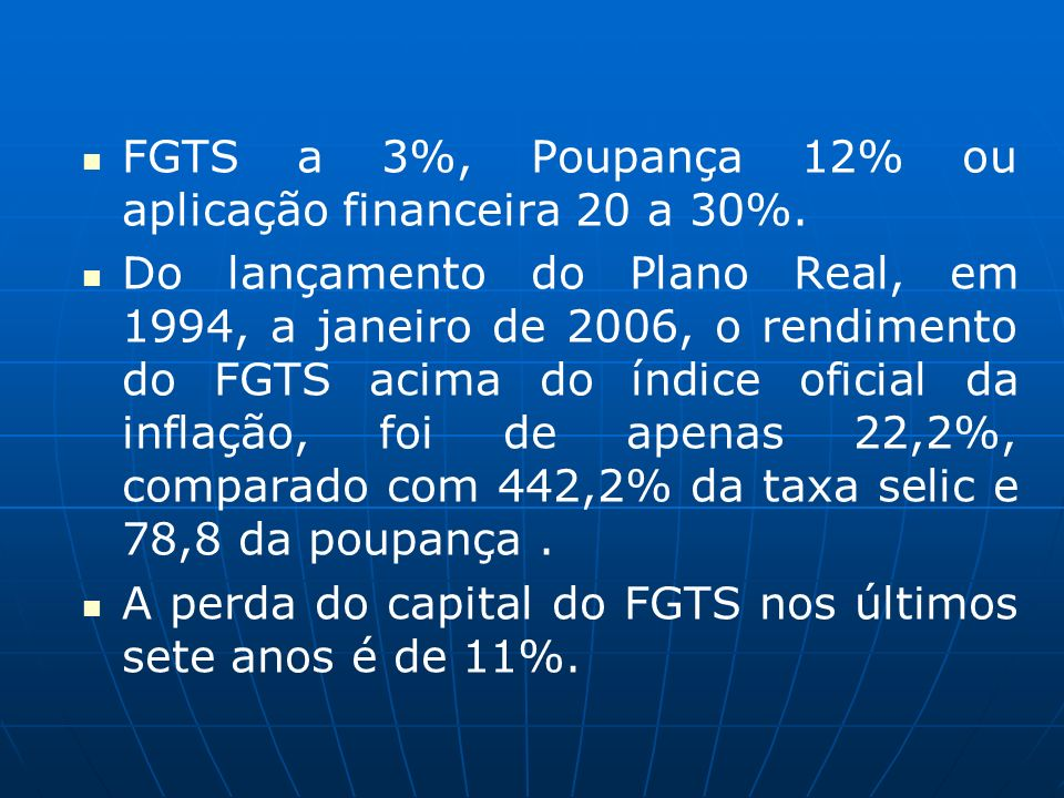 FGTS a 3%, Poupança 12% ou aplicação financeira 20 a 30%.