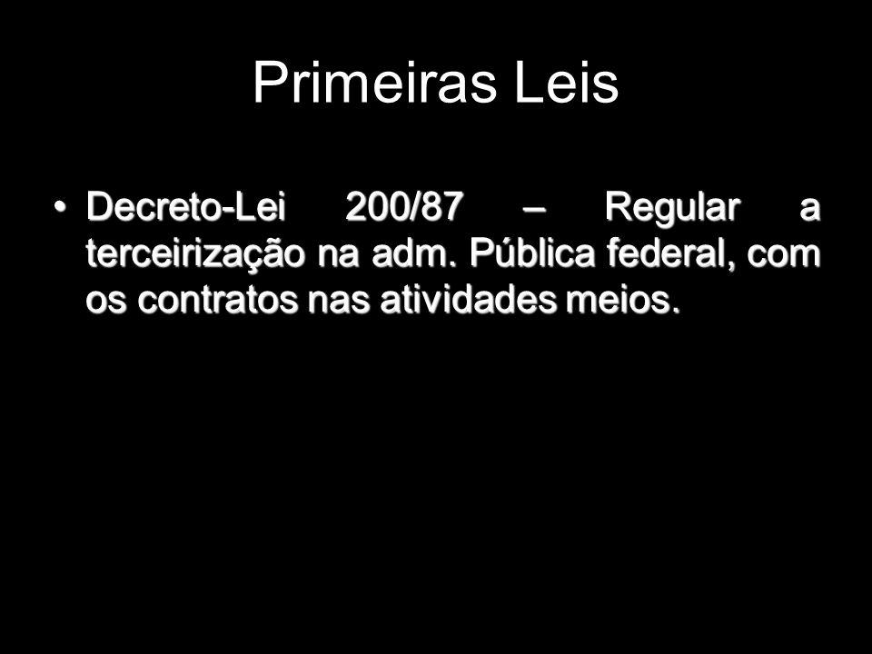 Primeiras Leis Decreto-Lei 200/87 – Regular a terceirização na adm.