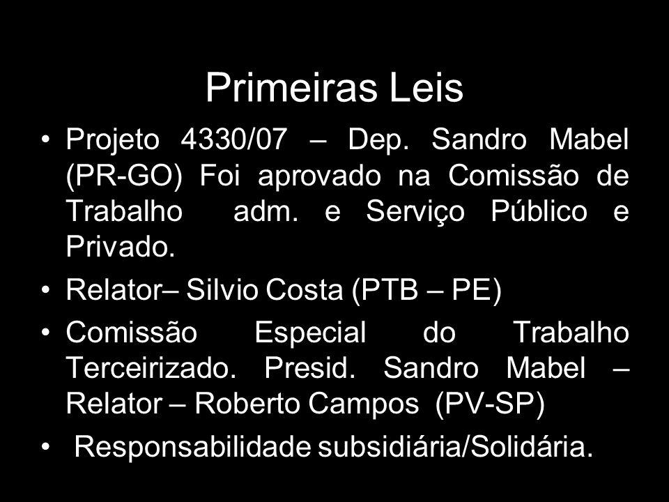 Primeiras Leis Projeto 4330/07 – Dep. Sandro Mabel (PR-GO) Foi aprovado na Comissão de Trabalho adm. e Serviço Público e Privado.