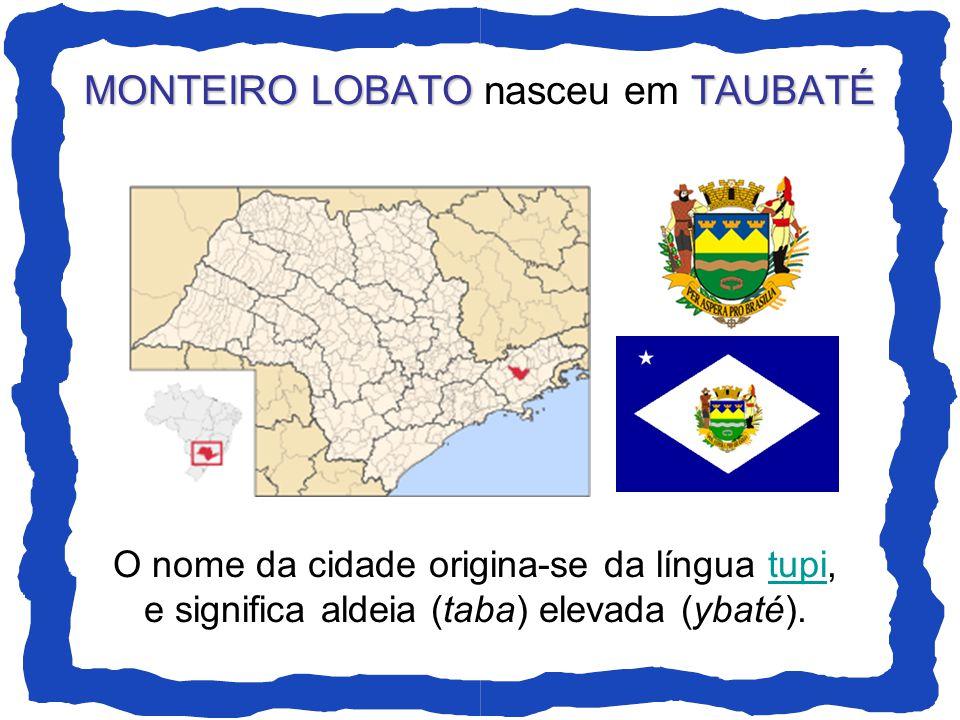 MONTEIRO LOBATO nasceu em TAUBATÉ