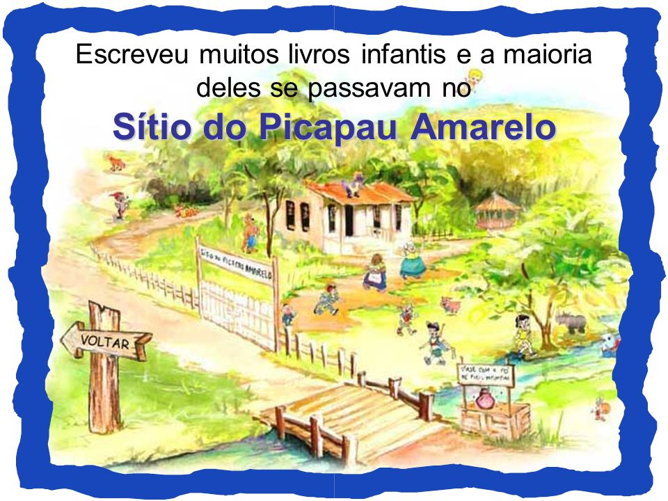 Escreveu muitos livros infantis e a maioria deles se passavam no Sítio do Picapau Amarelo