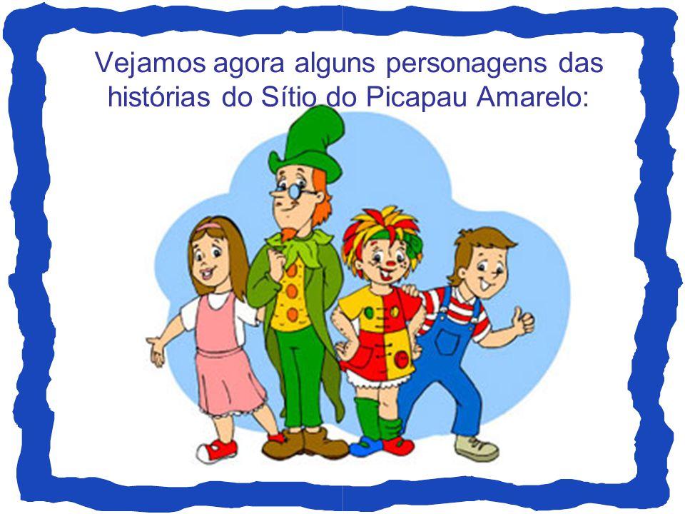 Vejamos agora alguns personagens das histórias do Sítio do Picapau Amarelo:
