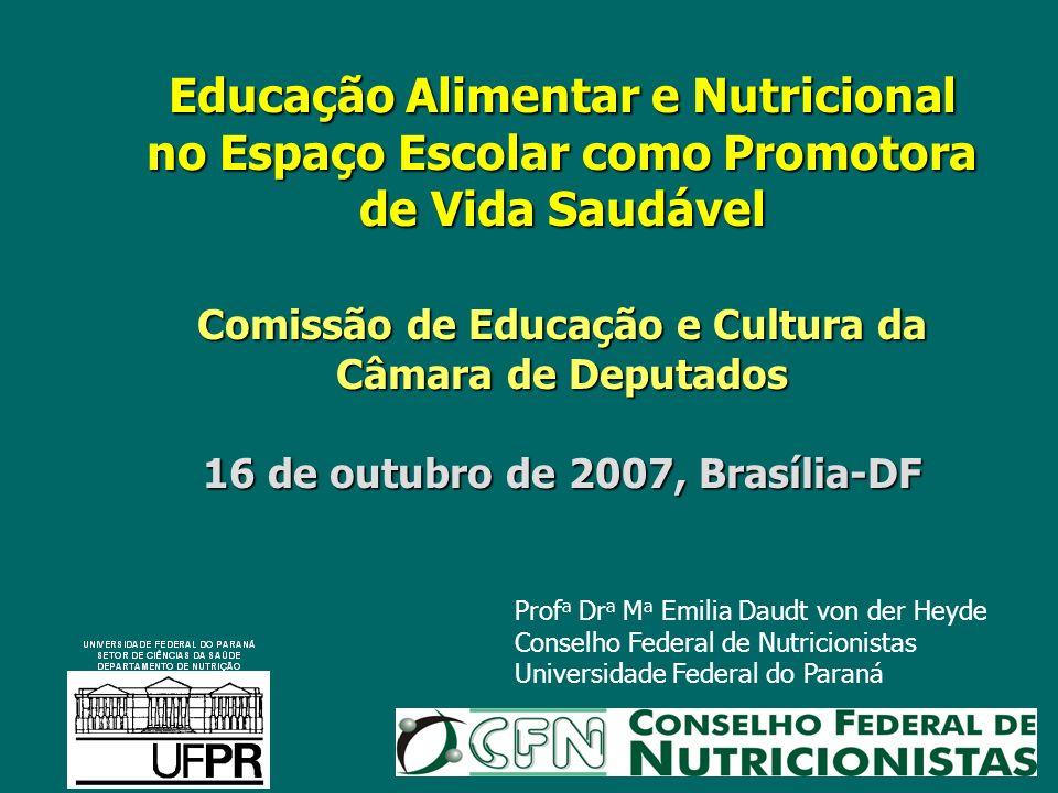 Educação Alimentar e Nutricional no Espaço Escolar como Promotora de Vida Saudável Comissão de Educação e Cultura da Câmara de Deputados 16 de outubro de 2007, Brasília-DF
