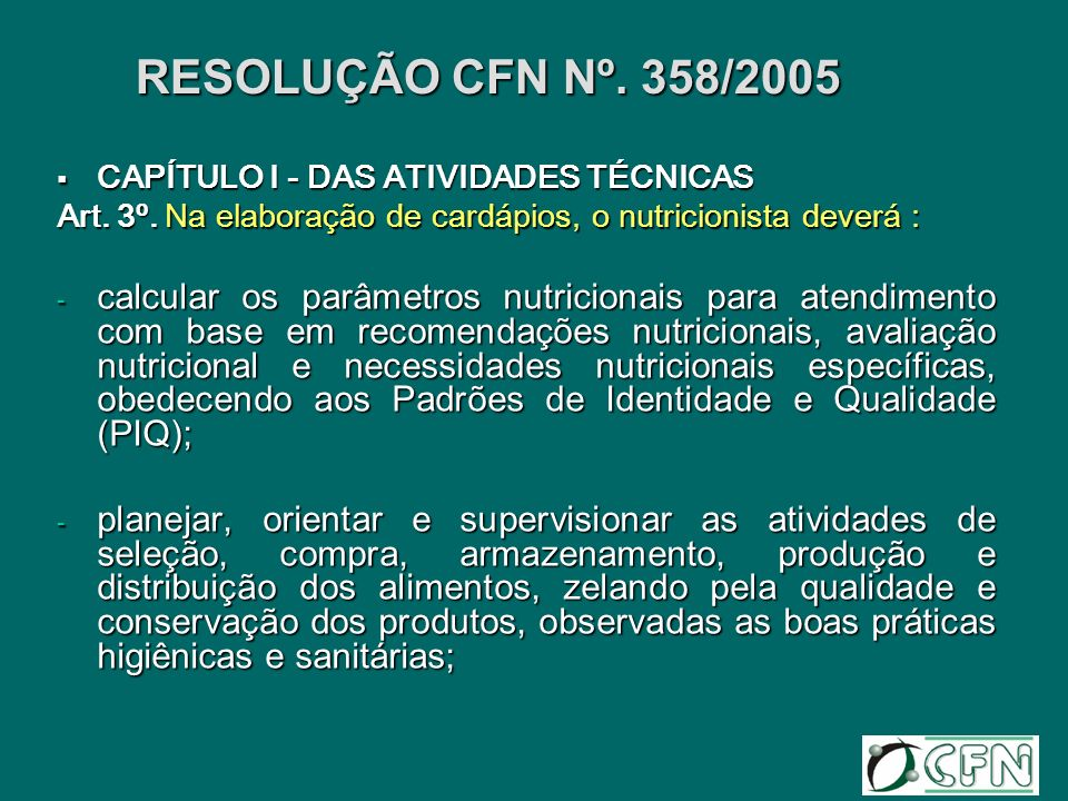 RESOLUÇÃO CFN Nº. 358/2005CAPÍTULO I - DAS ATIVIDADES TÉCNICAS. Art. 3º. Na elaboração de cardápios, o nutricionista deverá :