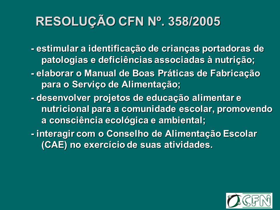 RESOLUÇÃO CFN Nº. 358/2005 - estimular a identificação de crianças portadoras de patologias e deficiências associadas à nutrição;