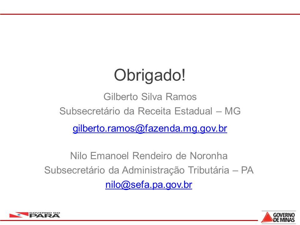 Obrigado! Gilberto Silva Ramos Subsecretário da Receita Estadual – MG gilberto.ramos@fazenda.mg.gov.br