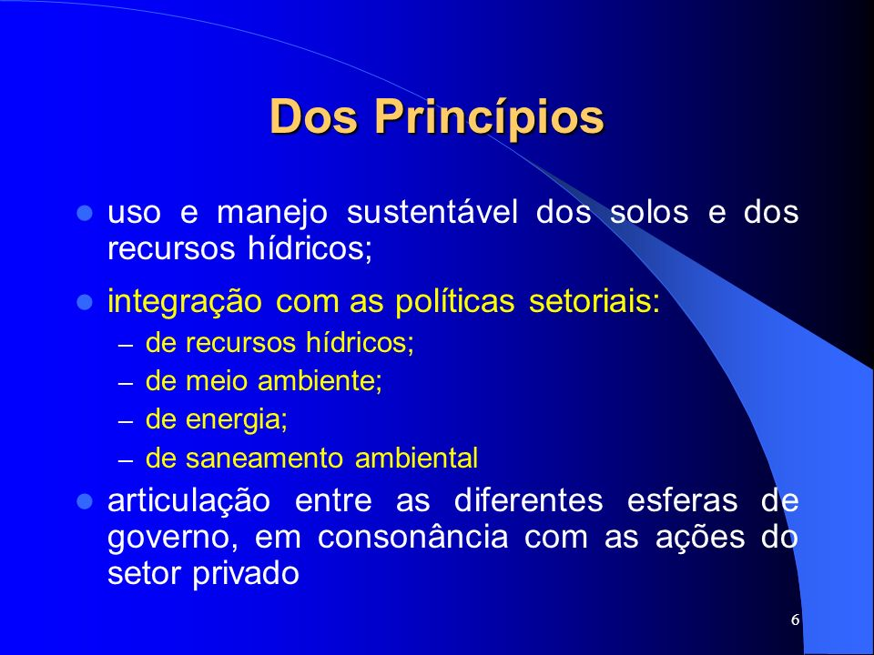 Dos Princípios uso e manejo sustentável dos solos e dos recursos hídricos; integração com as políticas setoriais: