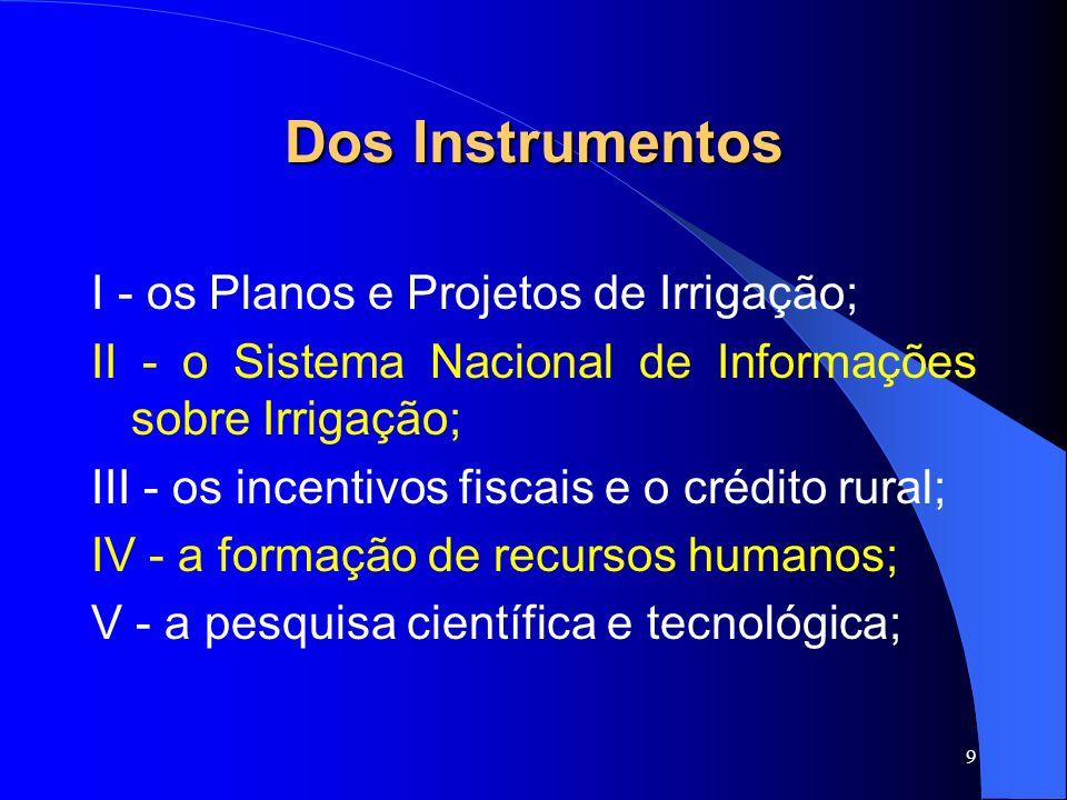 Dos Instrumentos I - os Planos e Projetos de Irrigação;