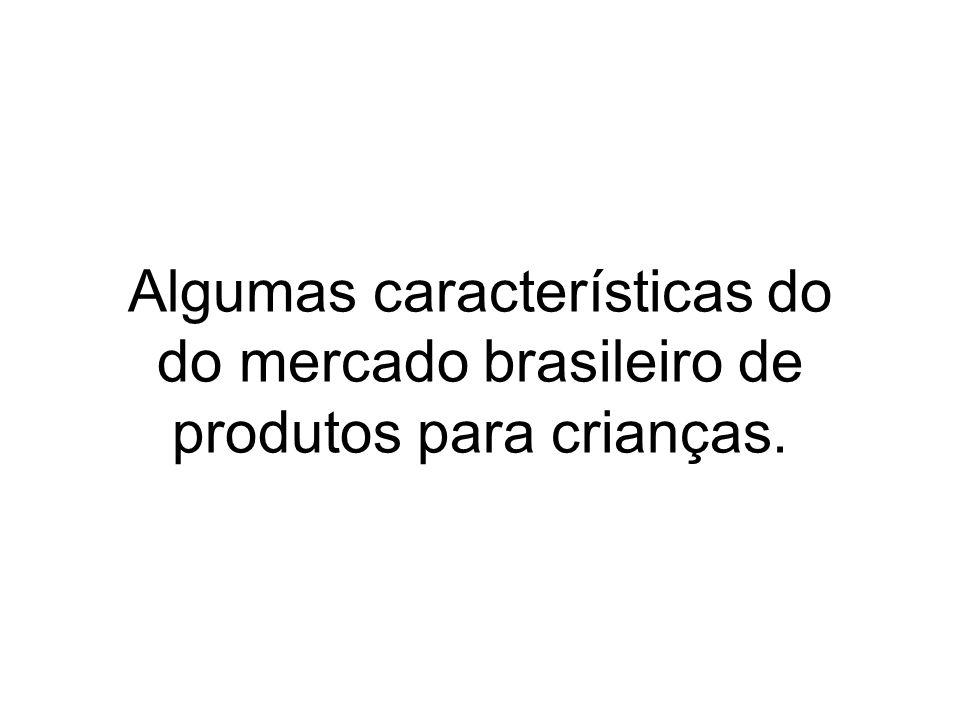 Algumas características do do mercado brasileiro de produtos para crianças.
