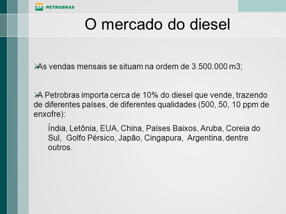 O mercado do diesel As vendas mensais se situam na ordem de 3.500.000 m3;