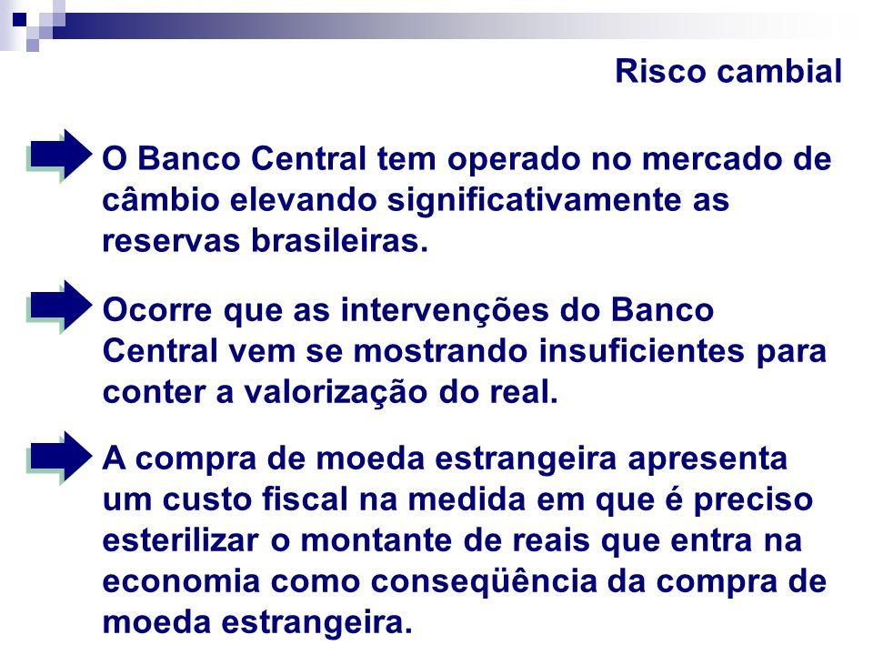 Risco cambial O Banco Central tem operado no mercado de câmbio elevando significativamente as reservas brasileiras.