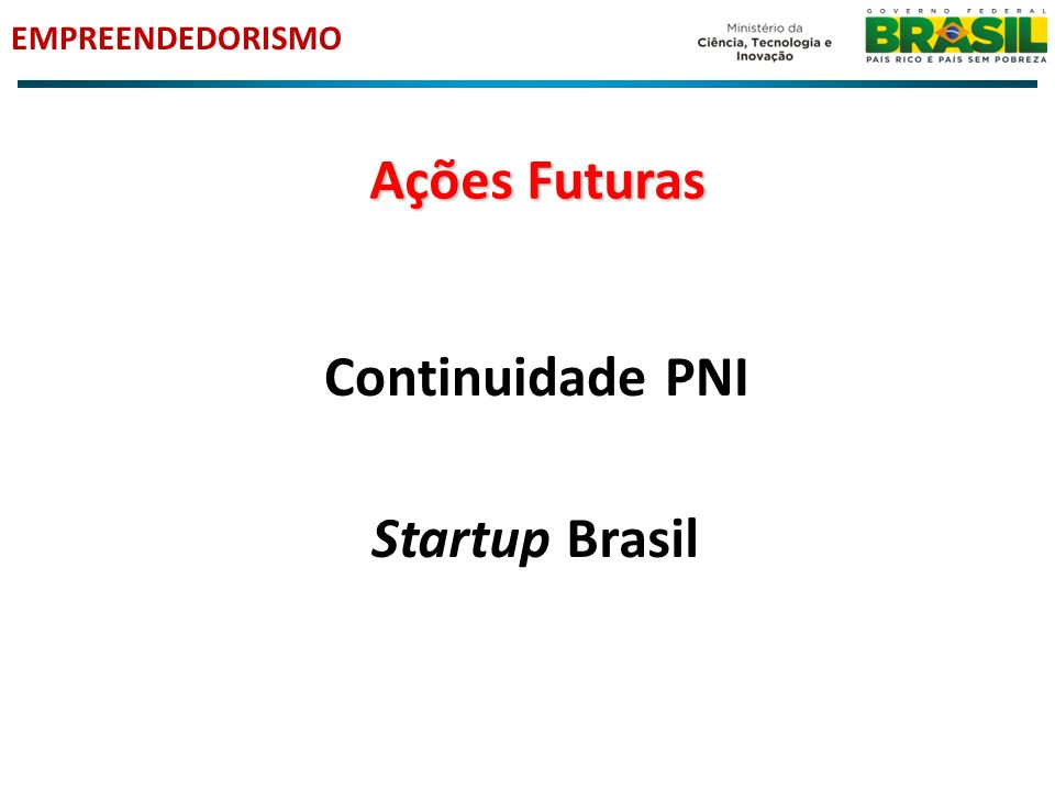Ações Futuras Continuidade PNI Startup Brasil
