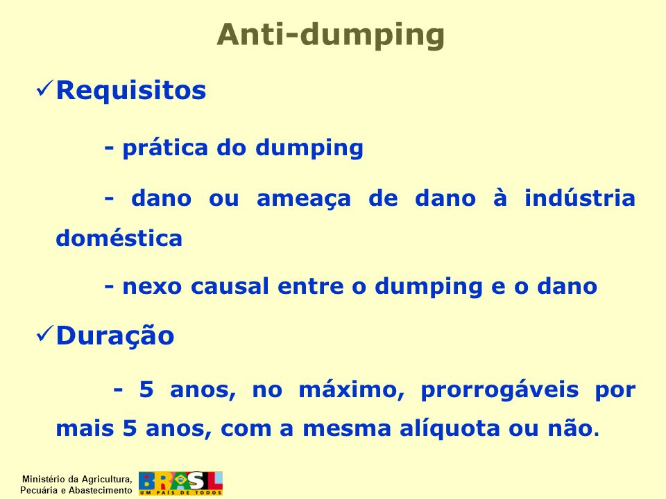 Anti-dumping Requisitos - prática do dumping Duração