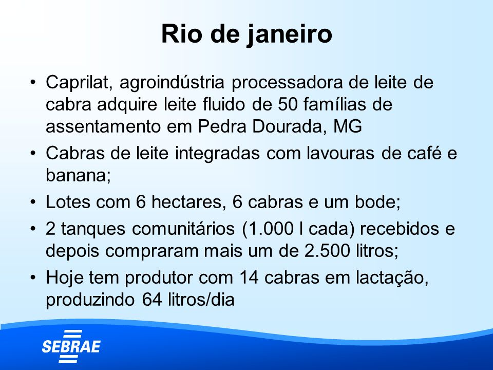 Rio de janeiro Caprilat, agroindústria processadora de leite de cabra adquire leite fluido de 50 famílias de assentamento em Pedra Dourada, MG.