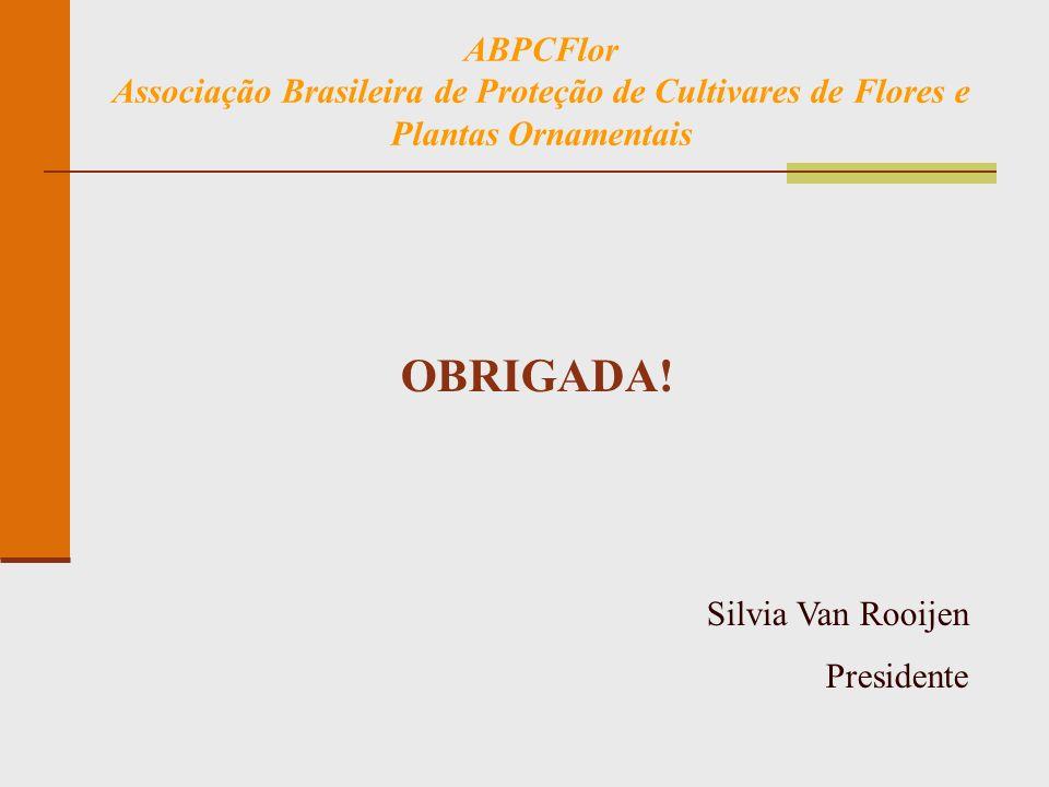ABPCFlor Associação Brasileira de Proteção de Cultivares de Flores e Plantas Ornamentais. OBRIGADA!