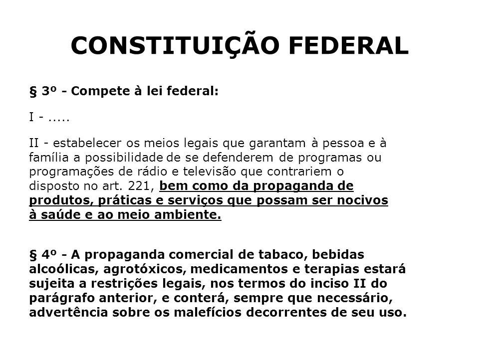 CONSTITUIÇÃO FEDERAL § 3º - Compete à lei federal: I - .....