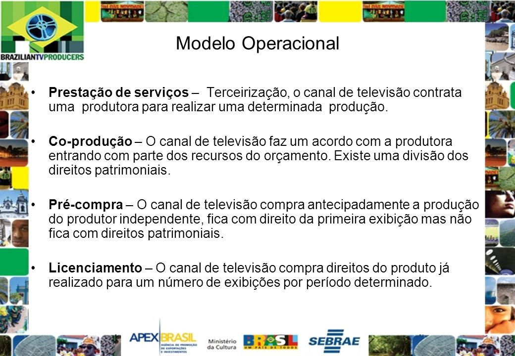 Modelo OperacionalPrestação de serviços – Terceirização, o canal de televisão contrata uma produtora para realizar uma determinada produção.