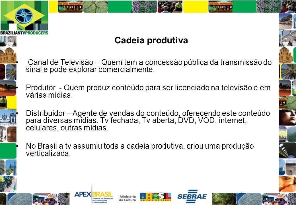 Cadeia produtivaCanal de Televisão – Quem tem a concessão pública da transmissão do sinal e pode explorar comercialmente.