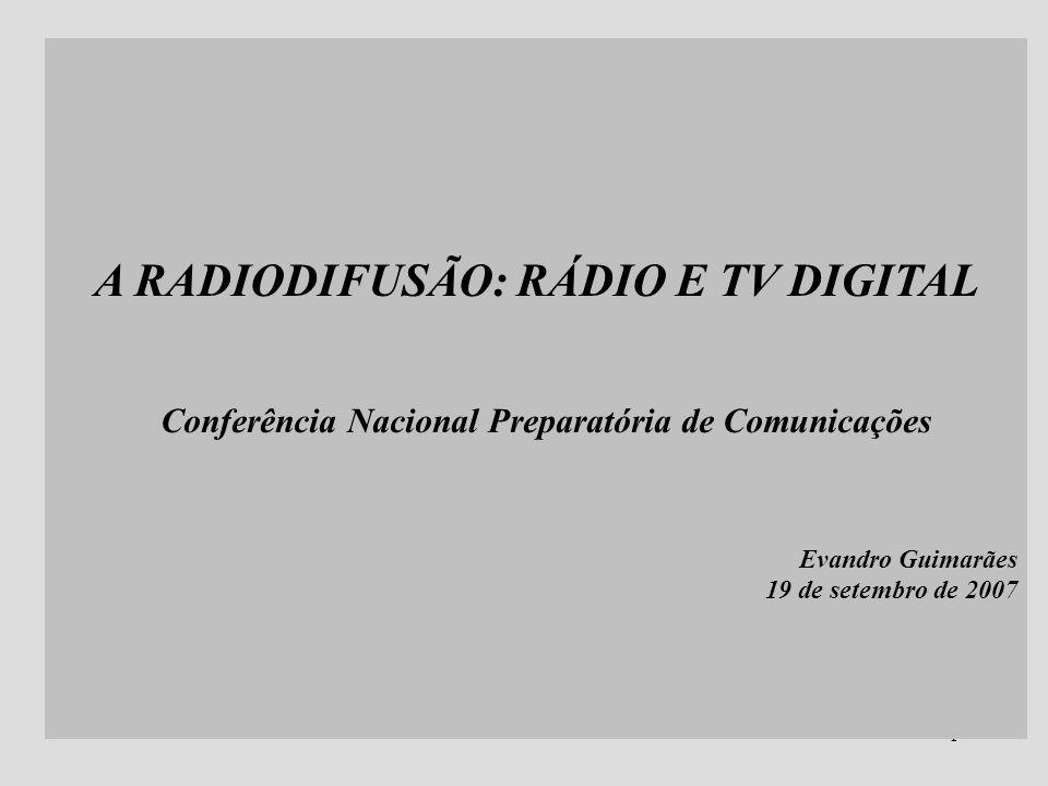 A RADIODIFUSÃO: RÁDIO E TV DIGITAL