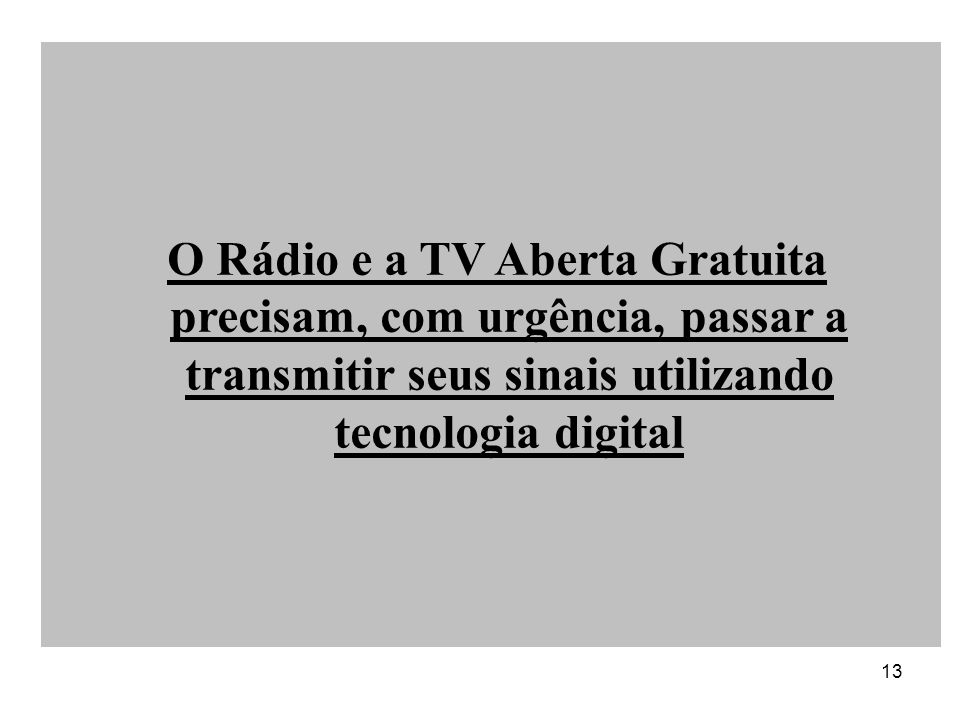 O Rádio e a TV Aberta Gratuita precisam, com urgência, passar a transmitir seus sinais utilizando tecnologia digital