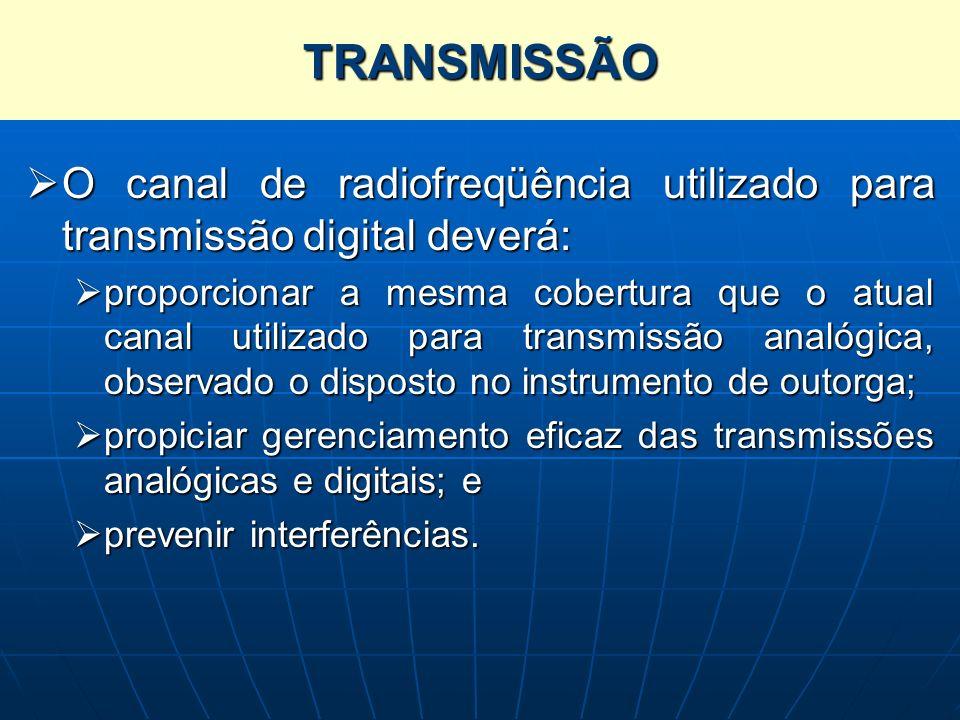 TRANSMISSÃO O canal de radiofreqüência utilizado para transmissão digital deverá: