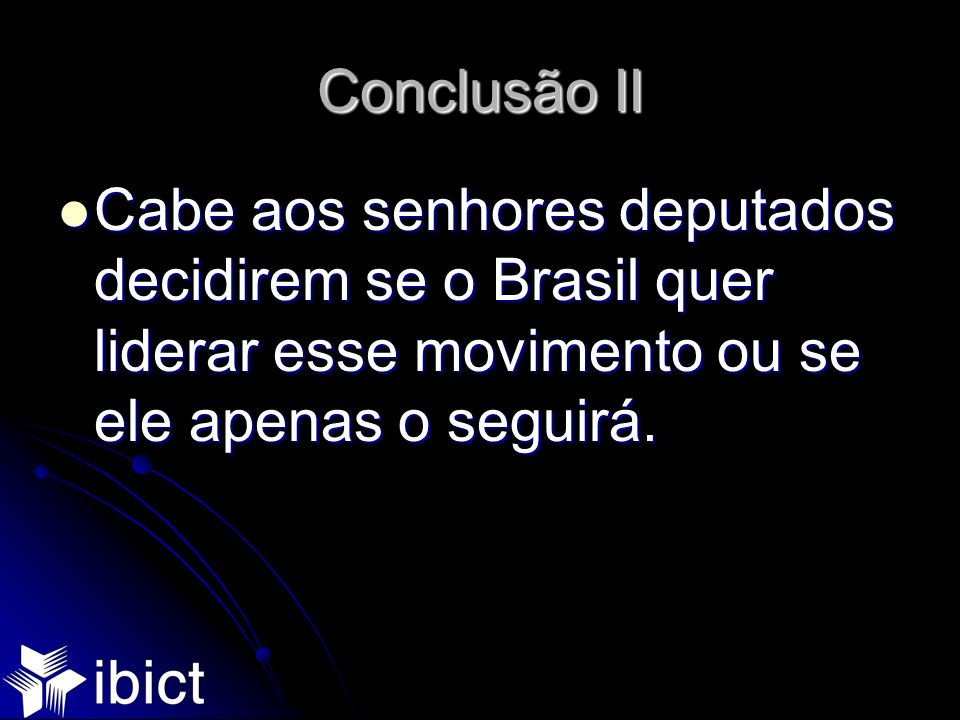 Conclusão IICabe aos senhores deputados decidirem se o Brasil quer liderar esse movimento ou se ele apenas o seguirá.