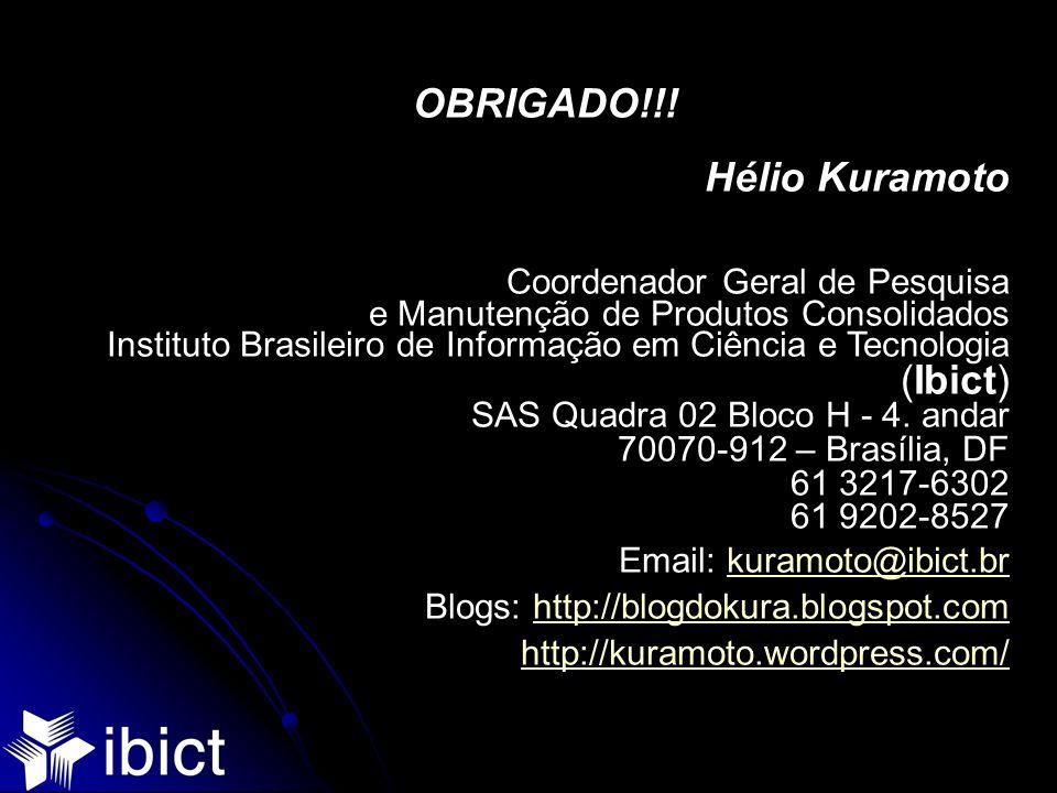 OBRIGADO!!! Hélio Kuramoto Coordenador Geral de Pesquisa