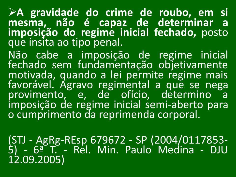 A gravidade do crime de roubo, em si mesma, não é capaz de determinar a imposição do regime inicial fechado, posto que ínsita ao tipo penal.