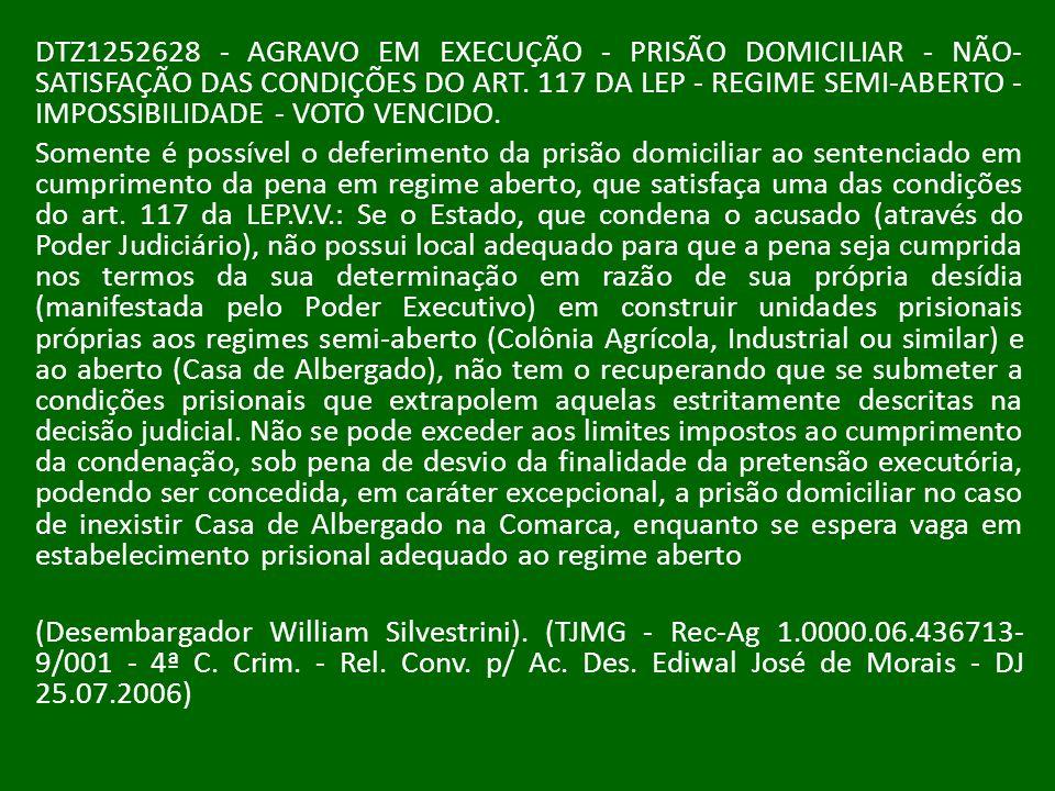 DTZ1252628 - AGRAVO EM EXECUÇÃO - PRISÃO DOMICILIAR - NÃO-SATISFAÇÃO DAS CONDIÇÕES DO ART. 117 DA LEP - REGIME SEMI-ABERTO - IMPOSSIBILIDADE - VOTO VENCIDO.