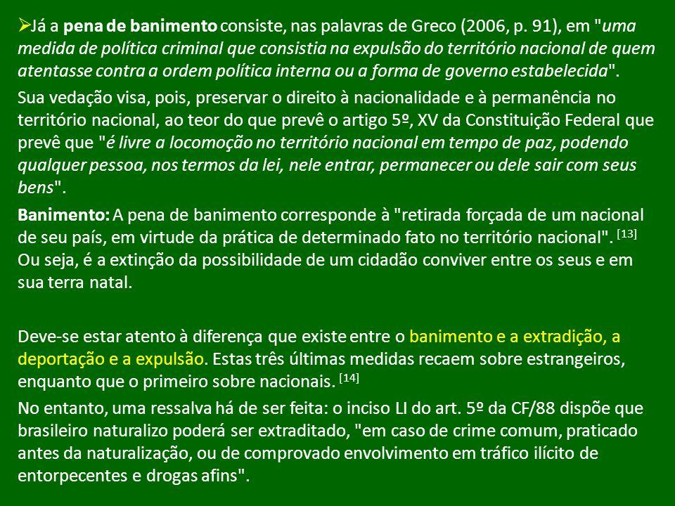 Já a pena de banimento consiste, nas palavras de Greco (2006, p