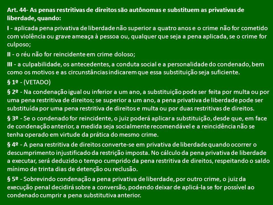 Art. 44- As penas restritivas de direitos são autônomas e substituem as privativas de liberdade, quando: