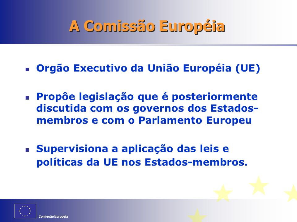 A Comissão Européia Orgão Executivo da União Européia (UE)