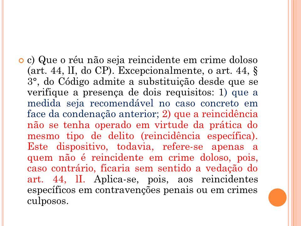 c) Que o réu não seja reincidente em crime doloso (art. 44, lI, do CP)