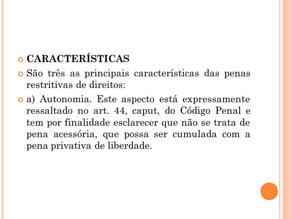 CARACTERÍSTICAS São três as principais características das penas restritivas de direitos: