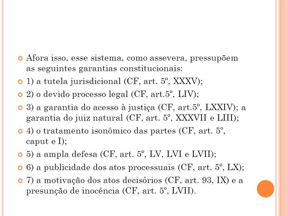 Afora isso, esse sistema, como assevera, pressupõem as seguintes garantias constitucionais: