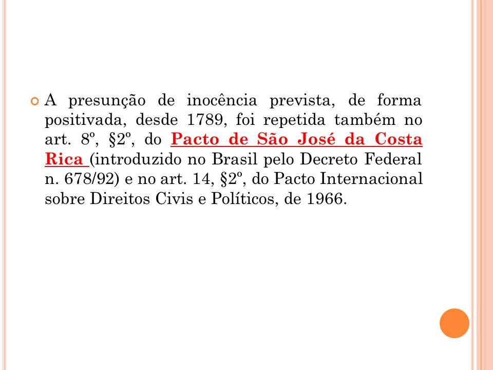 A presunção de inocência prevista, de forma positivada, desde 1789, foi repetida também no art.
