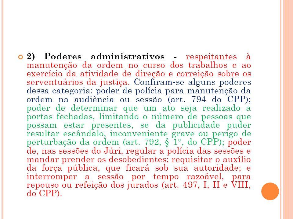 2) Poderes administrativos - respeitantes à manutenção da ordem no curso dos trabalhos e ao exercício da atividade de direção e correição sobre os serventuários da justiça.