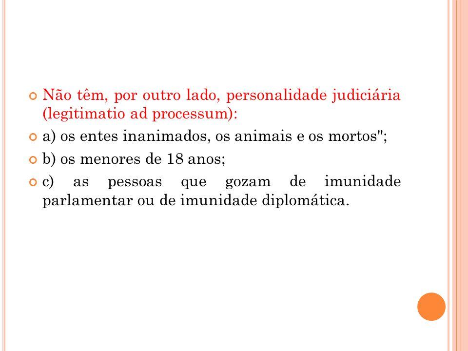 Não têm, por outro lado, personalidade judiciária (legitimatio ad processum):